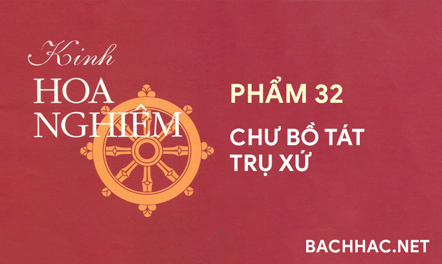 Kinh Hoa Nghiêm - Phẩm 32 - CHƯ BỒ TÁT TRỤ XỨ